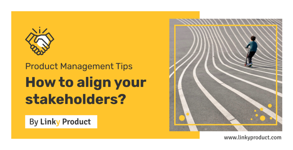 How-to-align-your-stakeholders-as-a-product-manager