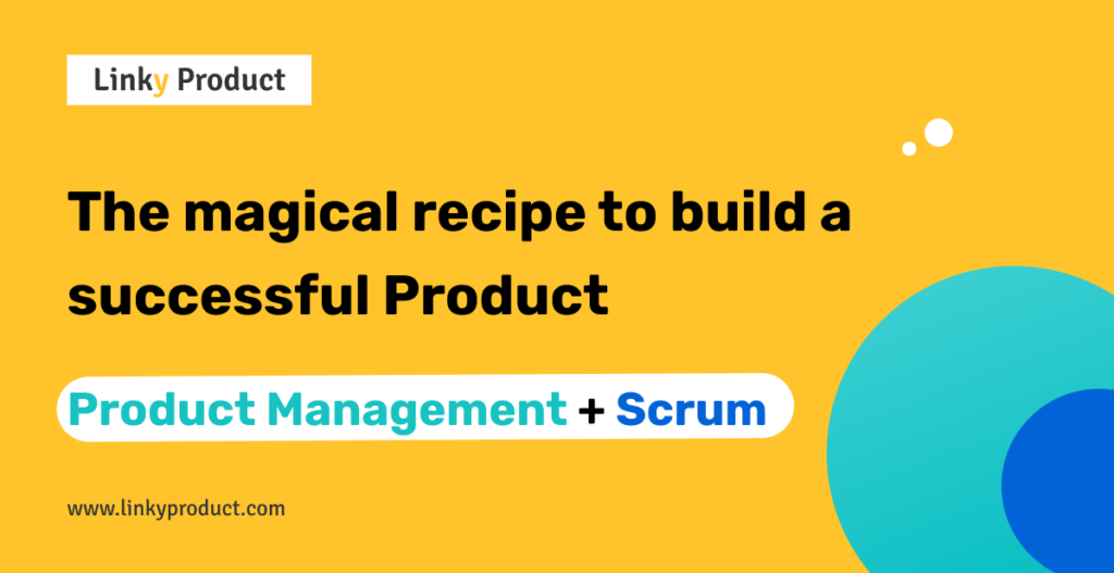 LinkyProduct_The magical recipe to build a successful Product_ProductManagement+Scrum